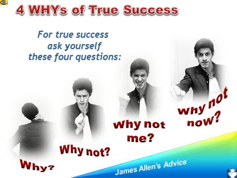True Success 4 Questions: Why? What If? Why not me? Why not now? James Allen, emfographics, Dennis Kotelnikov